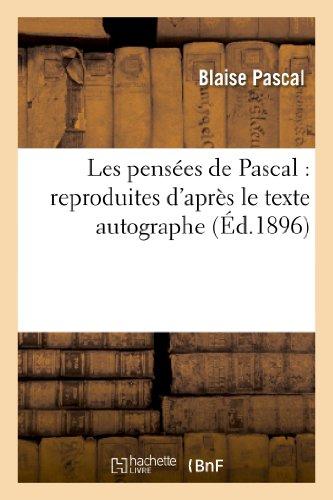 9782012160255: Les pens�es de Pascal : reproduites d'apr�s le texte autographe: , dispos�es selon le plan primitif et suivies des Opuscules