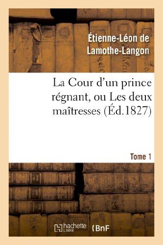 9782012161924: La Cour d'un prince régnant, ou Les deux maîtresses. Tome 1