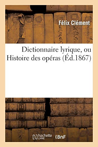 9782012171398: Dict. lyrique, ou Histoire des op�ras : contenant l'analyse et la nomenclature de tous les op�ras: et op�ras-comiques repr�sent�s en France et � l'�tranger...
