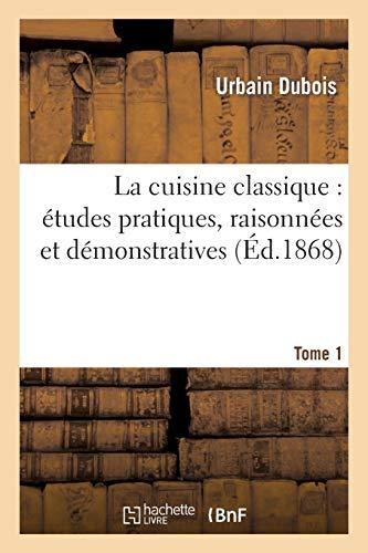 9782012176607: La Cuisine Classique: Etudes Pratiques, Raisonnees Et Demonstratives.Tome 1 (Savoirs Et Traditions) (French Edition)