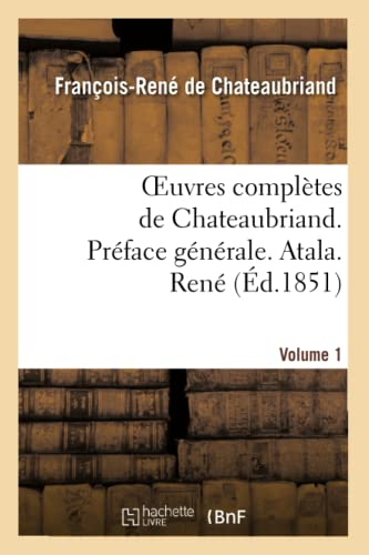9782012179974: Oeuvres Completes de Chateaubriand. Vol 1. Preface Generale. Atala. Rene (Litterature) (French Edition)