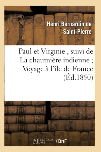 9782012181229: Paul Et Virginie; Suivi de La Chaumiere Indienne; Voyage A L'Ile de France (Litterature) (French Edition)