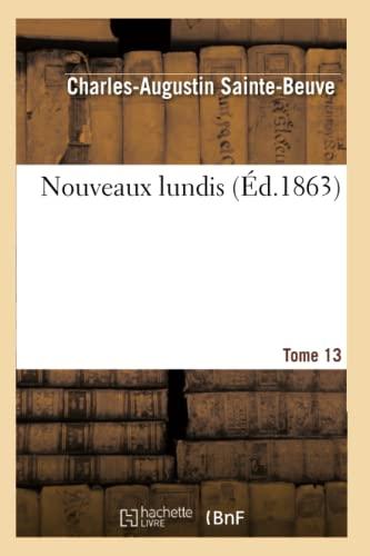 Nouveaux Lundis. Tome 13 (French Edition): Sainte-Beuve, Charles Augustin; Sainte-Beuve-C-A