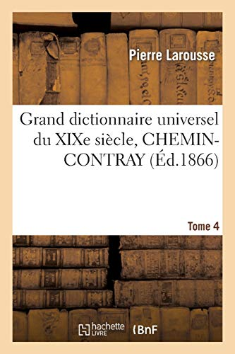 9782012184329: Grand Dictionnaire Universel Du Xixe Siecle. T. 4 Chemin-Contray (Generalites) (French Edition)