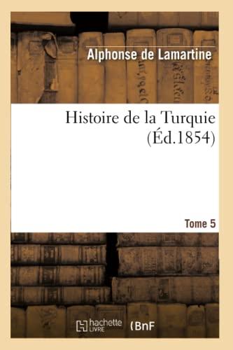 Histoire de La Turquie. Tome 5: De Lamartine, Alphonse
