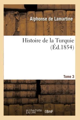 Histoire de la Turquie. Tome 3: Alphonse De Lamartine