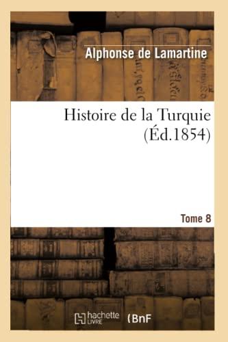 Histoire de La Turquie. Tome 8: De Lamartine, Alphonse