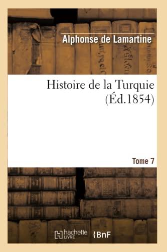 Histoire de La Turquie. Tome 7: De Lamartine, Alphonse