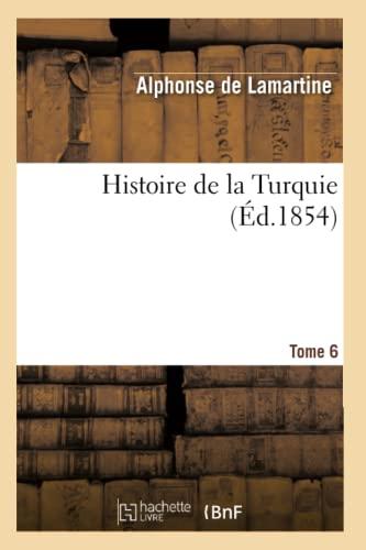 Histoire de La Turquie. Tome 6: Alphonse De Lamartine