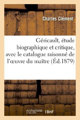 9782012188594: Géricault, étude biographique et critique, avec le catalogue raisonné de l'oeuvre du maître