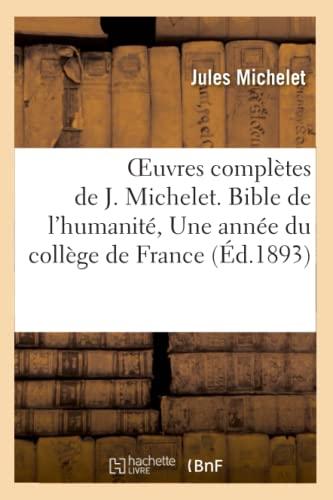 Oeuvres Completes De J. Michelet. Bible De L'Humanite, Une Annee Du College De France