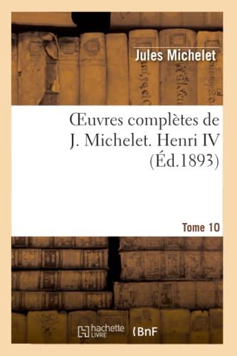 9782012189461: Oeuvres complètes de J. Michelet. T. 10 Henri IV