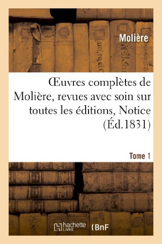 Oeuvres Completes de Moliere, Tome 1. Notice: Moliere