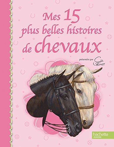 9782012200135: Mes 15 plus belles histoires de chevaux. Edition brochée (Le cheval avec Sophie Thalmann)