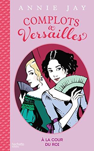 9782012205765: Complots à Versailles - Tome 1: A la cour du roi (Bloom)