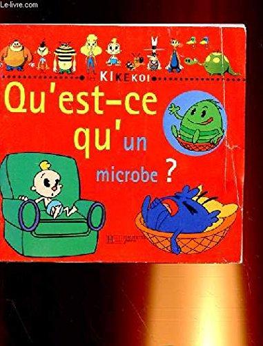 9782012236929: Qu'est ce qu'un microbe, qu'est-ce que le virus, les bact�ries... ?