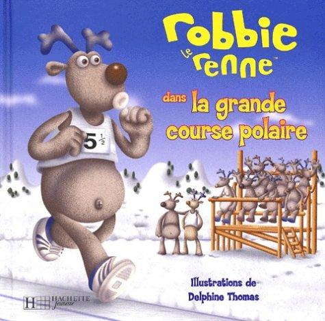 9782012242722: Robbie le renne dans la grande course polaire