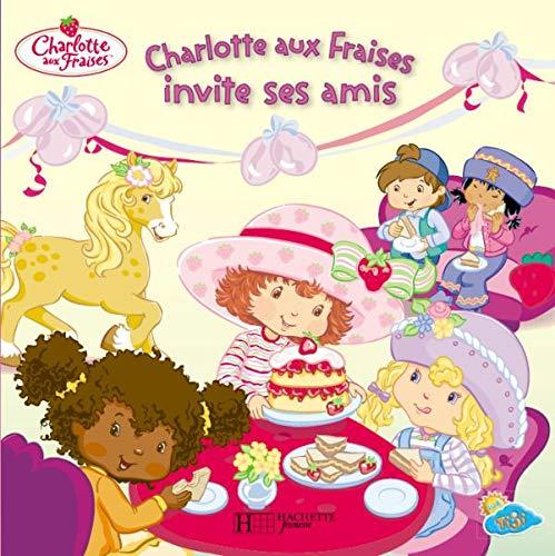 Charlotte aux Fraises invite ses amis: Hachette Jeunesse