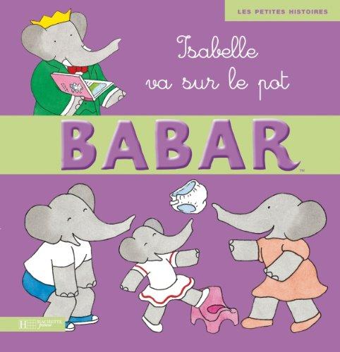 9782012261563: Isabelle va sur le pot (Babar)