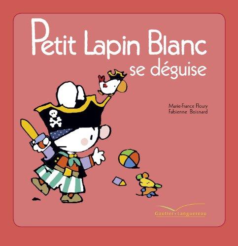 PETIT LAPIN BLANC SE DÉGUISE: FLOURY MARIE-FRANCE