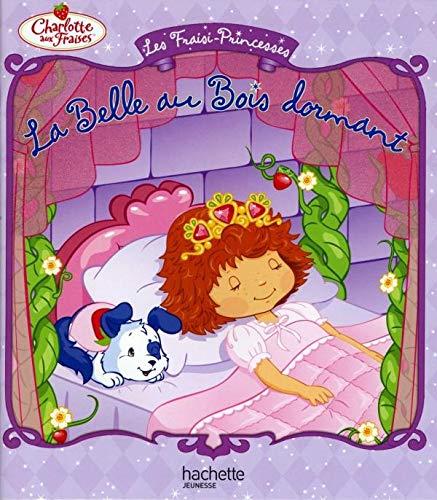 9782012263567: Les Fraisi-Princesses - La Belle Au Bois Dormant (Charlotte Aux Fraises) (English and French Edition)
