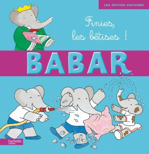 9782012264908: Finies, Les Betises ! (Babar) (French Edition)