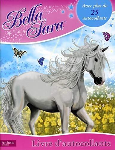 9782012265509: Livre Sticker Bella Sara (French Edition)