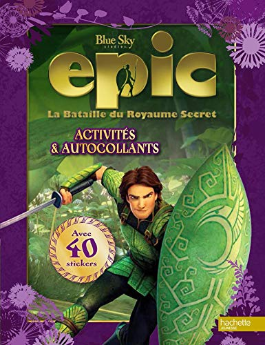 9782012274761: Epic, La Bataille du Royaume Secret : Activités et autocollants
