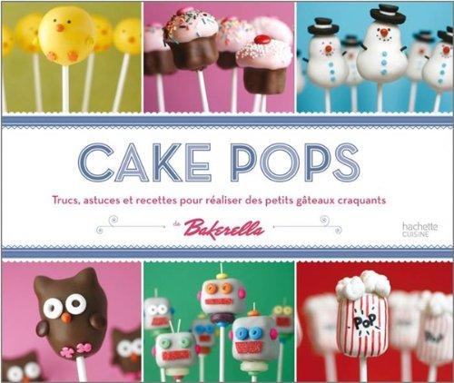 9782012305878: Cake pops: Trucs, astuces et recettes pour réaliser des petits gâteaux craquants (Cuisine)