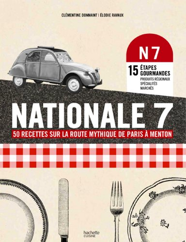 9782012310285: Nationale 7: 50 recettes mythiques de Paris à Menton