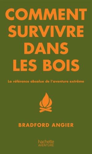 9782012311244: Comment survivre dans les bois: La référence absolue de l'aventure extrême