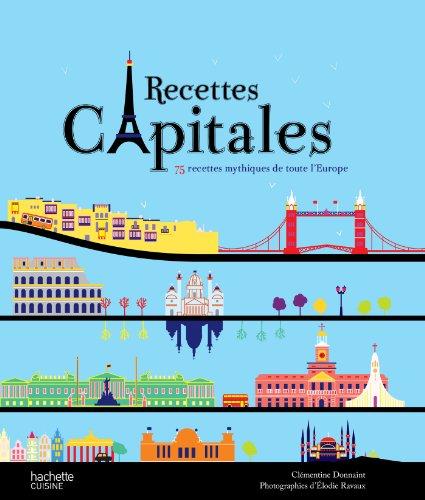 Recettes capitales: 75 recettes mythiques de toute: Donnaint, Clémentine