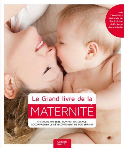 9782012312258: Le Grand livre de la maternité: Attendre un bébé, donner naissance, accompagner le développement de son enfant