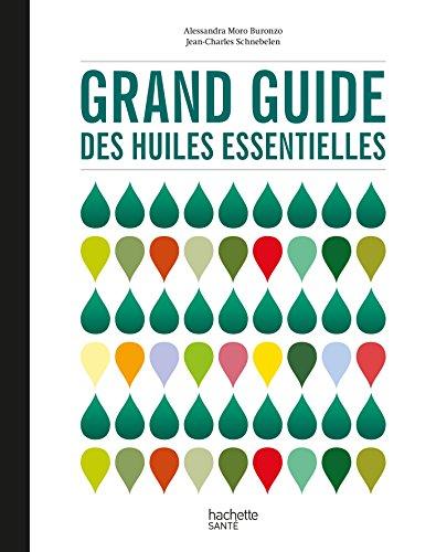 GRAND GUIDE DES HUILES ESSENTIELLES: MORO-BURONZO ALESSANDRA