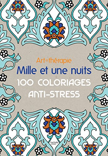 Art - therapie: Mille et une nuits: 100 coloriages anti - stress (French Edition): Sophie Leblanc