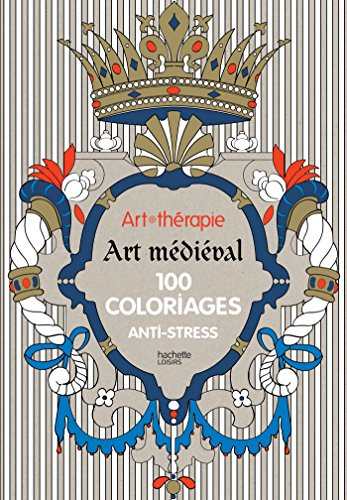 9782012314689: Art-therapie : Art medieval : 100 coloriages anti - stress (French Edition)