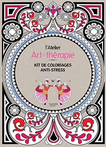 L'atelier Art - Therapie: Kit de coloriages anti - stress (French Edition): Collectif