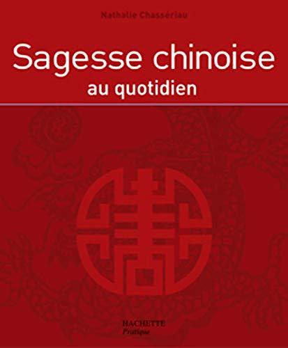 Sagesse chinoise au quotidien (Brochà ): Nathalie Chassà riau