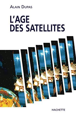 L'age des satellites (French Edition): Alain Dupas