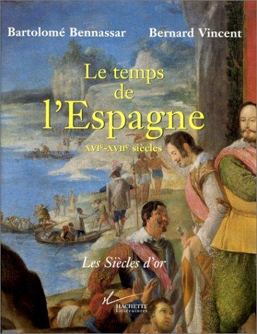 9782012352834: Le temps de l'Espagne: XVIe-XVIIe siècles (Les siècles d'or) (French Edition)