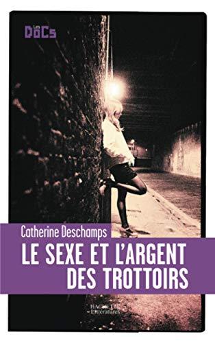 LE Sexe et l' Argent Des Trottoirs3): DESCHAMPS CATHERINE