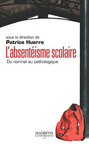 L'absentéisme scolaire : Du normal au pathologique: Patrice Huerre, Pascale