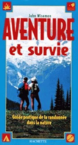 9782012361843: AVENTURE ET SURVIE. Guide pratique de la randonnée dans la nature