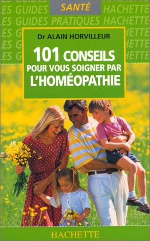 9782012362499: 101 conseils pour vous soigner par l'homéopathie