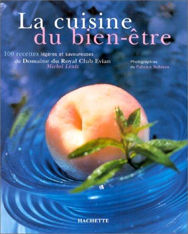 9782012363007: LA CUISINE DU BIEN-ETRE. 100 recettes l�g�res et savoureuses du Domaine du Royal Club Evian