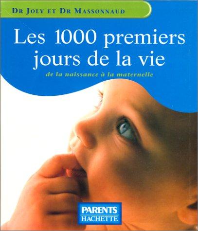 Les 1000 premiers jours de la vie: Massonnaud, Michel, Joly,