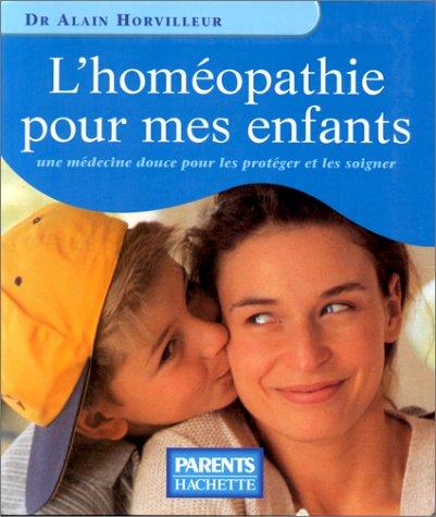 9782012364424: L'HOMEOPATHIE POUR MES ENFANTS. Une médecine douce pour les protéger et les soigner