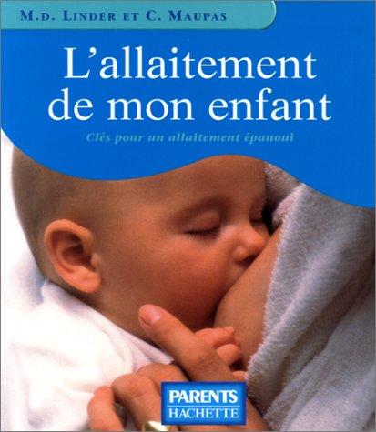 ALLAITEMENT DE MON ENFANT: LINDER, M-D ;