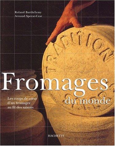 Les Fromages du monde: Barthelemy, Roland & Sperat-Czar, Arnaud