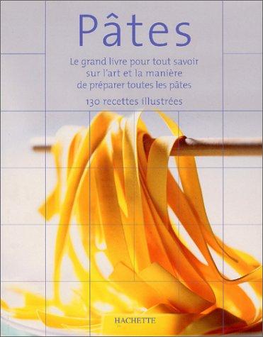 9782012366213: P�tes : Le grand livre pour tout savoir sur l'art et la mani�re de pr�parer les p�tes